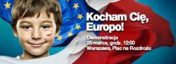 """25 marca (sobota) o godz. 12:00 spotykamy się na Placu na Rozdrożu w Warszawie, na obywatelskiej demonstracji """"Kocham Cię, Europo"""", pokazującej przywiązanie Polaków do wspólnoty europejskiej."""